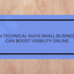 Non-technical ways SMB's can boost their visibility online